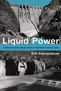 Liquid Power: Contested Hydro-Modernities in Twentieth-Century Spain (Urban and Industrial Environments)