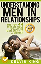 Understanding Men in Relationships: The Top 44 Irresistible Qualities Men Want In A Woman