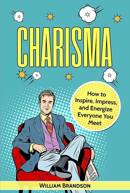 リテラシーフルート政策Charisma: How To Attract, Inspire, Impress, Influence And Energize Everyone (Charisma On Command) (English Edition)