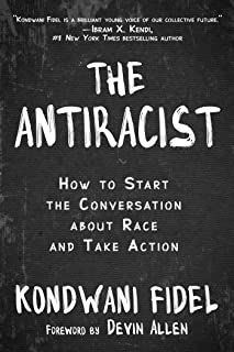 The Antiracist: How to Start the Conversation about Race and Take Action