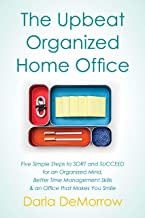 The Upbeat, Organized Home Office: Five Simple Steps to SORT and SUCCEED for an Organized Mind, Better Time Management Skills & an Office that Makes You ... Organizing Series Book 3) (English Edition)