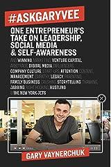 #AskGaryVee: One Entrepreneur's Take on Leadership, Social Media, and Self-Awareness Kindle Edition