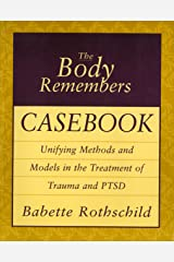 The Body Remembers Casebook: Unifying Methods and Models in the Treatment of Trauma and PTSD (Norton Professional Books (Paperback)) Kindle Edition