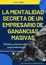 LA MENTALIDAD SECRETA DE UN EMPRENDEDOR MASIVO CON BENEFICIOS: Debates y charlas sobre emprendimiento