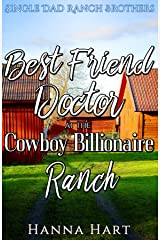 Best Friend Doctor At The Cowboy Billionaire Ranch : A Sweet Clean Cowboy Billionaire Romance (Single Dad Ranch Brothers Book 4) Kindle Edition