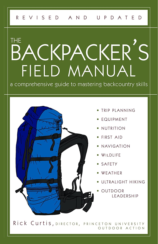 交渉する月曜効果的The Backpacker's Field Manual, Revised and Updated: A Comprehensive Guide to Mastering Backcountry Skills