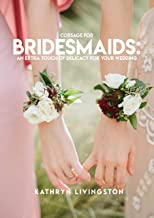 Corsage For Bridesmaids, An Extra Touch Of Delicacy For Your Wedding