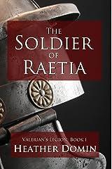 The Soldier of Raetia (Valerian's Legion Book 1) Kindle Edition