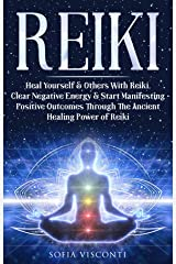 Reiki: Heal Yourself & Others With Reiki. Clear Negative Energy & Start Manifesting Positive Outcomes Through The Ancient Healing Power of Reiki (English Edition) Format Kindle