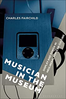 Musician in the Museum: Display and Power in Neoliberal Popular Culture