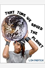 That Time We Saved the Planet Kindle Edition