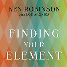 Finding Your Element: How to Discover Your Talents and Passions and Transform Your Life Book PDF
