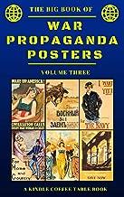 The Big Book of War Propaganda Posters: Volume Three: A Kindle Coffee Table Book