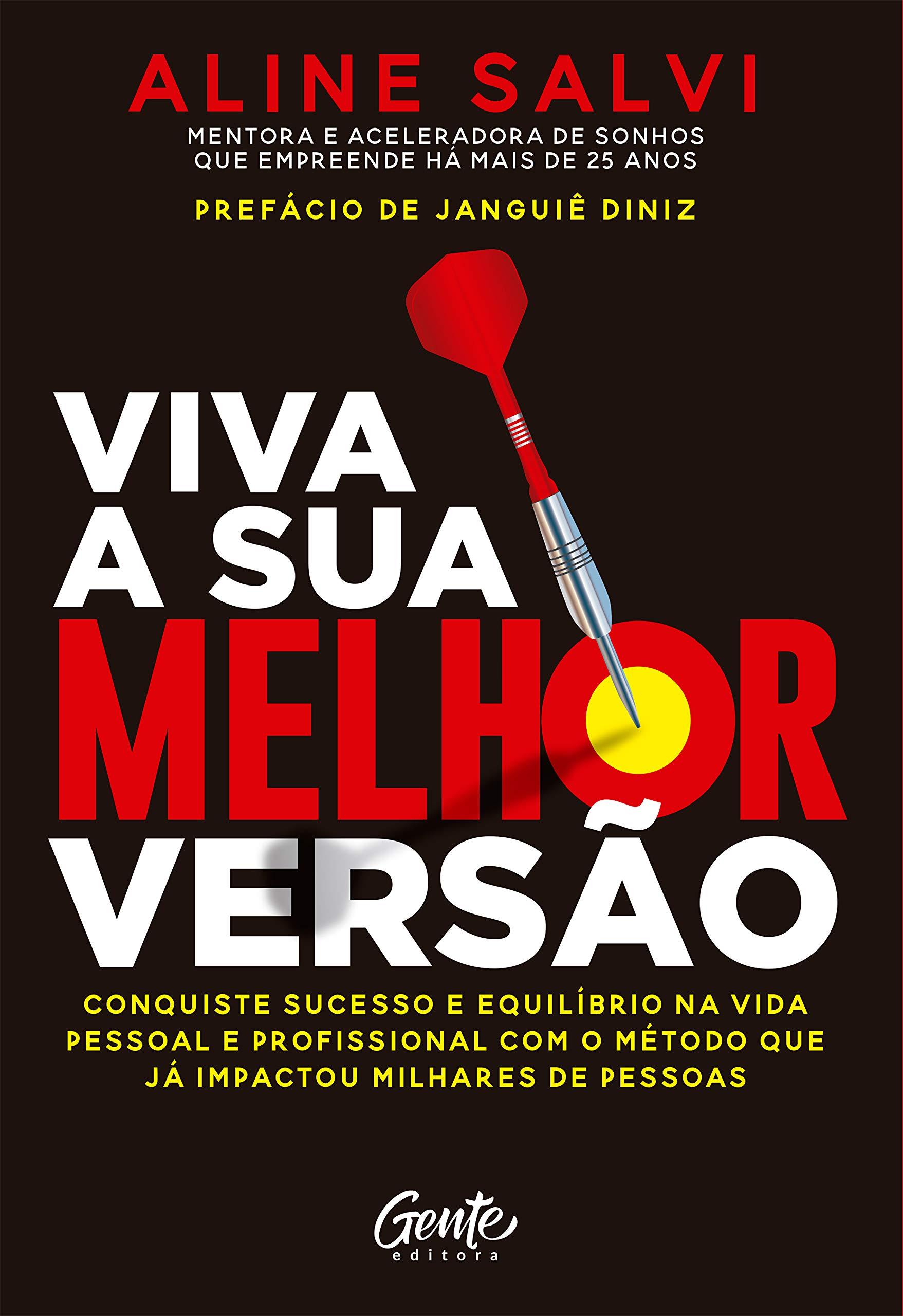 Viva a sua melhor versão: Conquiste o sucesso e equilíbrio na vida pessoal e profissional com o método que já impactou milhares de pessoas (Portuguese Edition)
