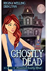 Ghostly Dead: A Ghost Cozy Mystery Series (Haunted Everly After Book 7) Kindle Edition