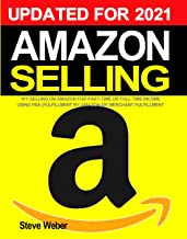 Amazon Selling 101: Selling on Amazon for Part-Time or Full-Time Income using FBA (Fulfillment By Amazon) or Merchant Fulf...