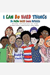 I Can Do Hard Things / Yo Puedo Hacer Cosas Difíciles: (Bilingual English and Spanish) Mindful Affirmations for Kids/ Afirmaciones Conscientes Para Niños Kindle Edition