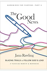 The Good News: Blazing Trails to Follow God's Lead (Hardwired for Purpose Book 3) Kindle Edition