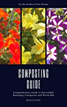 Get the garden of your dreams - Proven method for Composters and Worm Bins: The Ultimate Guide to Turning Your Kitchen Waste into Nutrient Rich Compost! Ideal for Gardens and Potagers
