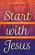 Start with Jesus: How Everyday Disciples Will Renew the Church
