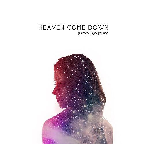 Becca Bradley - Heaven Come Down 2019