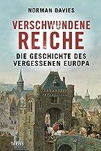 Verschwundene Reiche: Die Geschichte des vergessenen Europa (German Edition)