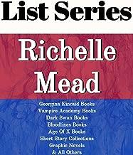RICHELLE MEAD: SERIES READING ORDER: GEORGINA KINCAID BOOKS, VAMPIRE ACADEMY BOOKS, DARK SWAN BOOKS, BLOODLINES BOOKS, AGE OF X BOOKS, VAMPIRE ACADEMY GRAPHIC NOVEL BY RICHELLE MEAD