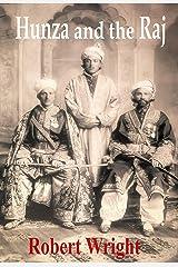 Hunza and the Raj: British Involvement in the Karakoram Mountains 1876 – 1946. (Hunza Histories Book 1) (English Edition) eBook Kindle