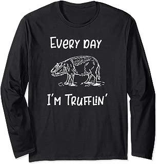 Every Day I'm Trufflin' Pig Truffles Long Sleeve T-Shirt