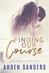 Finding Our Course: Collision Course Duet Kindle Edition