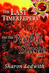 The Last Timekeepers and the Noble Slave Kindle Edition