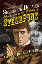 Sherlock Holmes: Adventures in the Realms of Steampunk, Tales of a Retro Future