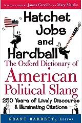 Hatchet Jobs and Hardball: The Oxford Dictionary of American Political Slang Kindle Edition