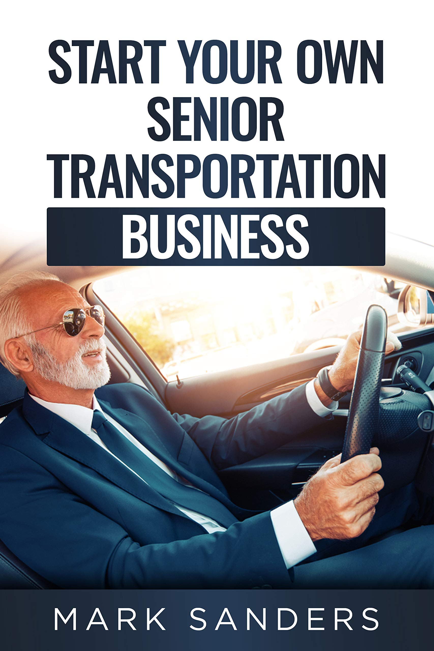 Start Your Own Senior Transportation Business : Discover how you can earn $35 to $60 an hour driving seniors to medical appointments