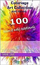 Coloriage Art Collection Anti-Stress: Album de coloriage adulte anti-stress contenant 100 dessins et motifs exceptionnels ...