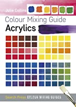 Colour Mixing Guide: Acrylics (Colour Mixing Guides)