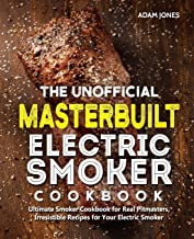 The Unofficial Masterbuilt Electric Smoker Cookbook: Ultimate Smoker Cookbook for Real Pitmasters, Irresistible Recipes for Your Electric Smoker
