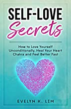 Self-Love Secrets: How to Love Yourself Unconditionally, Heal Your Heart Chakra and Feel Better Fast