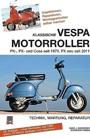 Klassische Vespa otorroller Alle PK PX und Cosaodelle seit 1970 Technik Wartung Reparatur by Hans J. Schneider