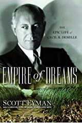 Empire of Dreams: The Epic Life of Cecil B. DeMille Kindle Edition