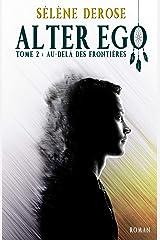 Alter Ego - Au-delà des frontières (Tome 2): Attention à l'ombre qui sommeille en toi... Format Kindle