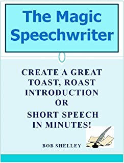 The Magic Speechwriter: Create a Great Toast, Roast Introduction or Short Speech In Minutes!