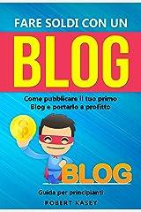 Fare Soldi Con Un Blog: Come pubblicare il tuo primo Blog e portarlo a profitto - Guida per principianti (Italian Edition) Kindle Edition