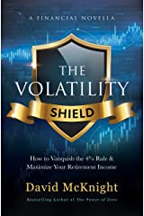 The Volatility Shield: How to Vanquish the 4% Rule & Maximize Your Retirement Income Kindle Edition