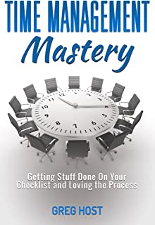 Time Management Mastery: Getting Stuff Done On Your Checklist and Loving the Process (Stress free, Productivity, Procrastination, Buisness)