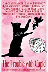 The Trouble with Cupid: 10 Trouble Cat Short Mysteries Spiced with Romance (Trouble Cat Mysteries) Kindle Edition
