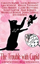 The Trouble with Cupid: 10 Trouble Cat Short Mysteries Spiced with Romance (Trouble Cat Mysteries)