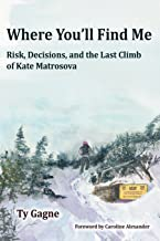 Where You'll Find Me: Risk, Decisions, and the Last Climb of Kate Matrosova