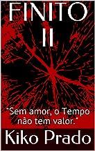 """FINITO II: """"Sem amor, o Tempo não tem valor."""""""