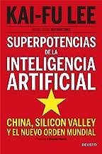 Superpotencias de la inteligencia artificial: China, Silicon Valley y el nuevo orden mundial (Spanish Edition)